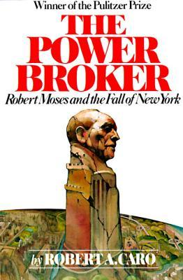 the-power-broker-robert-moses-and-the-fall-of-new-york-by-robert-a.-caro